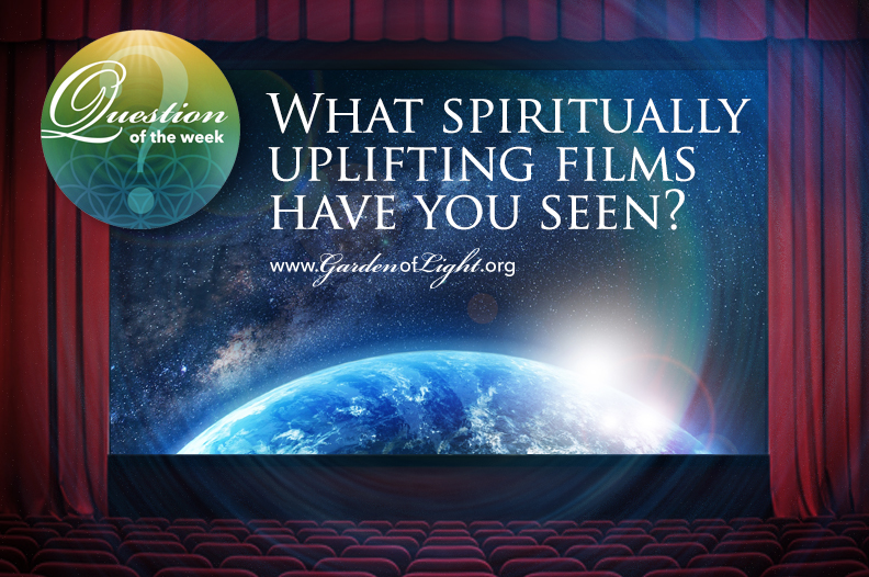 What spiritually uplifting films have you seen?